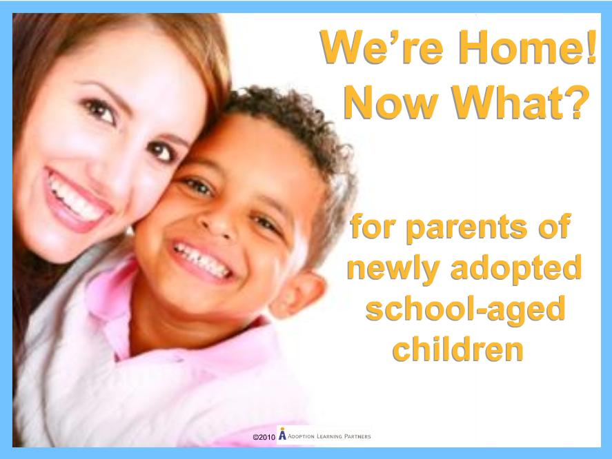 We're Home! Now What? For Parents of Newly Adopted School-Aged Children