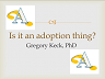 Is It An Adoption Thing? Presentation