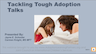Tackling Tough Adoption Talks Presentation